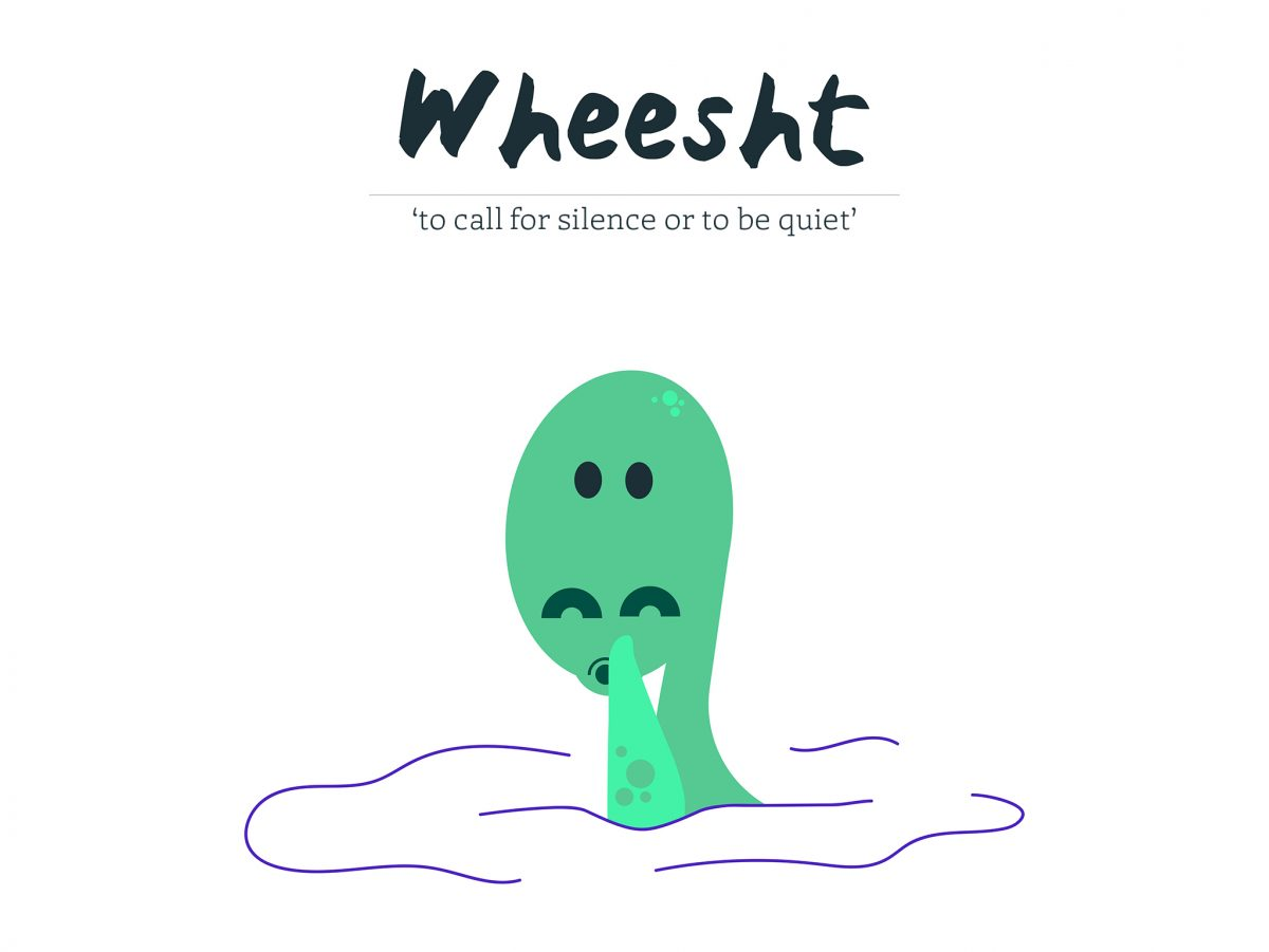 Wheesht - to call for silence or to be quiet